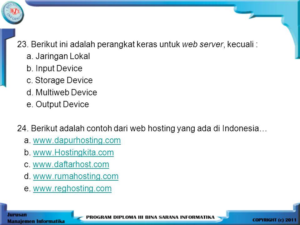 23. Berikut ini adalah perangkat keras untuk web server, kecuali : a