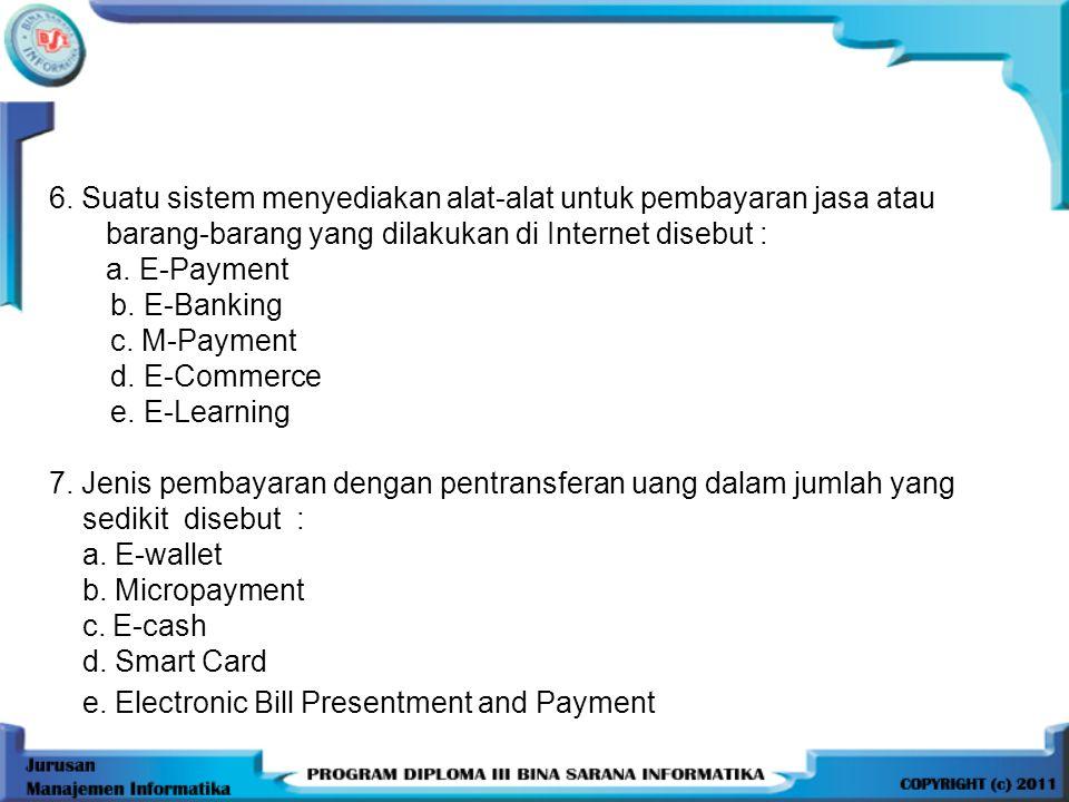 6. Suatu sistem menyediakan alat-alat untuk pembayaran jasa atau