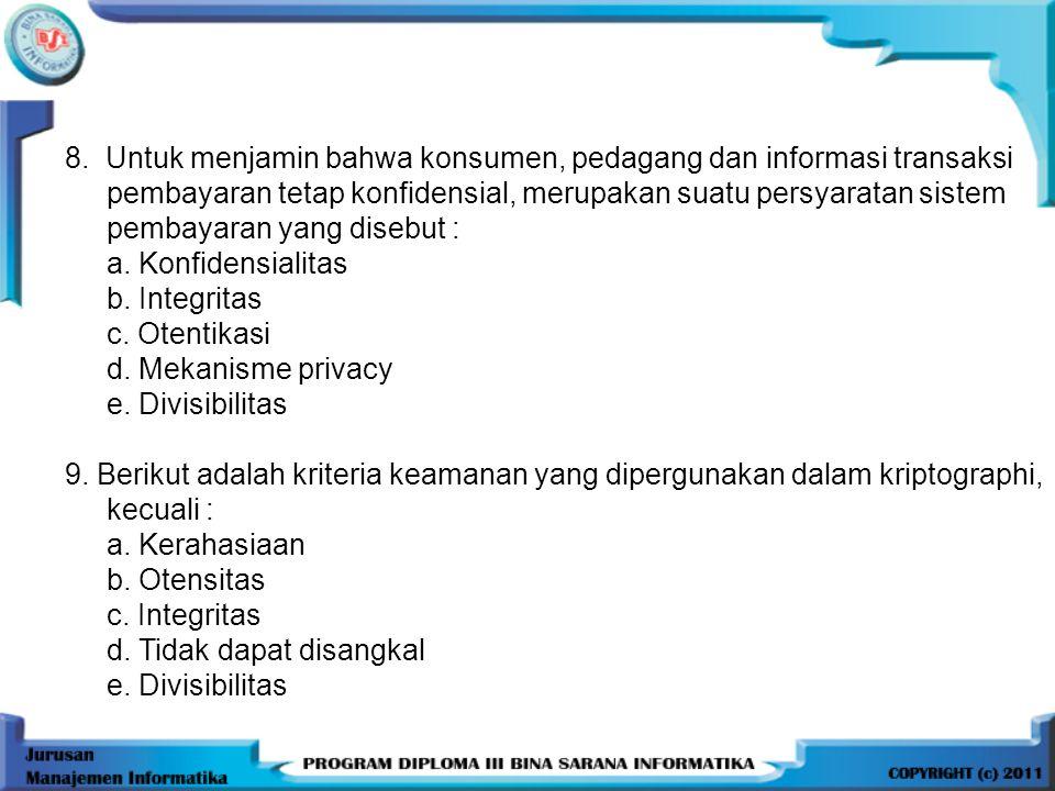 8. Untuk menjamin bahwa konsumen, pedagang dan informasi transaksi pembayaran tetap konfidensial, merupakan suatu persyaratan sistem pembayaran yang disebut :