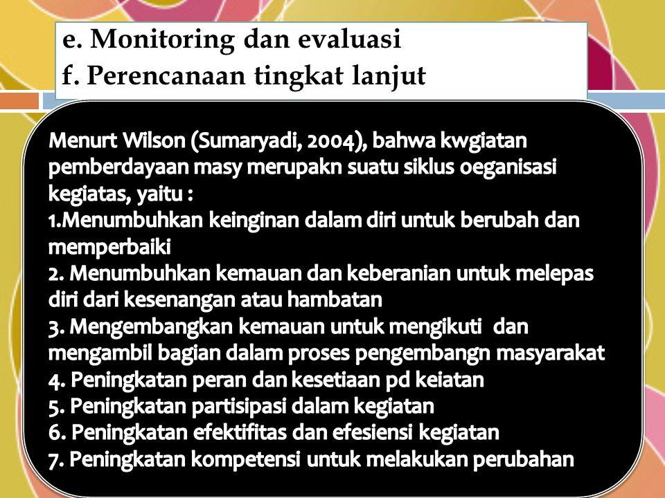 e. Monitoring dan evaluasi f. Perencanaan tingkat lanjut