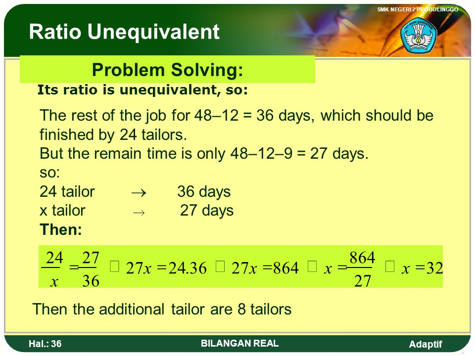Ratio Unequivalent Problem Solving: 32 27 864 36 . 24 = Û x