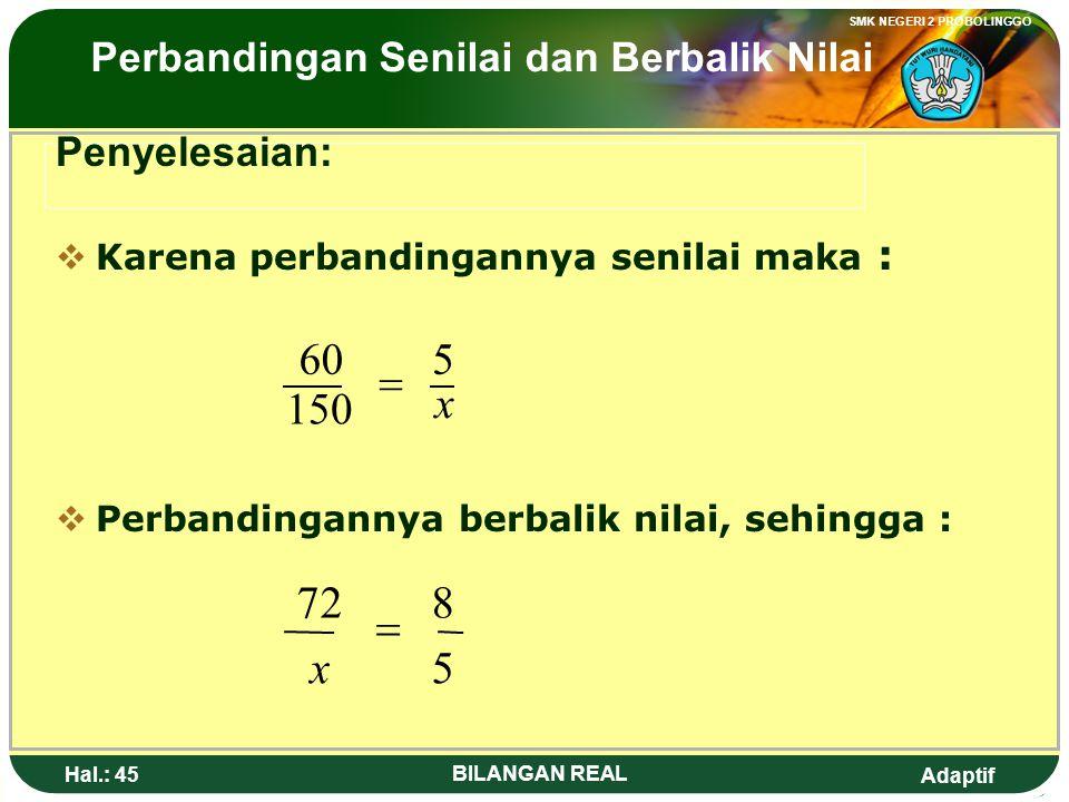 5 8 72 = x x 5 150 60 = Perbandingan Senilai dan Berbalik Nilai