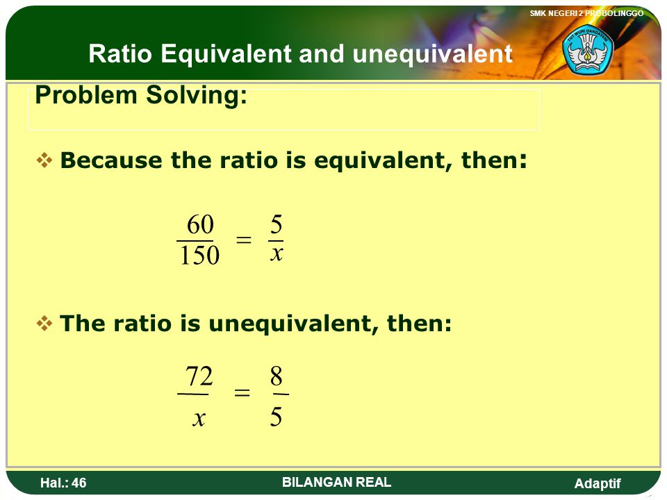 5 8 72 = x x 5 150 60 = Ratio Equivalent and unequivalent
