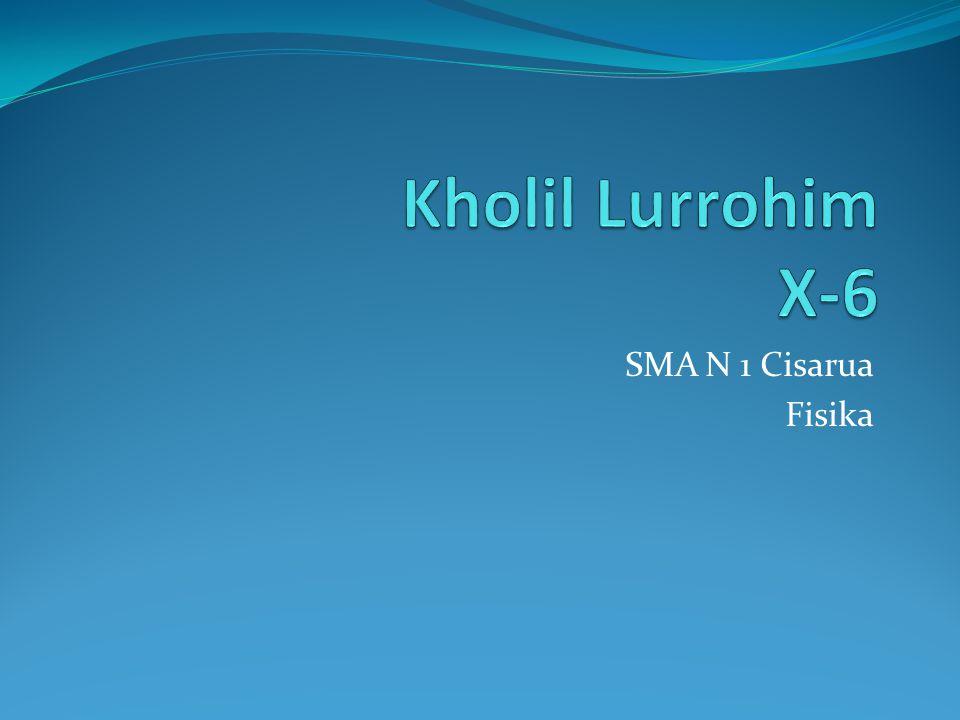 Kholil Lurrohim X-6 SMA N 1 Cisarua Fisika