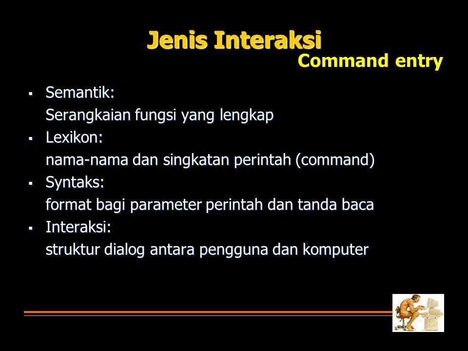 Jenis Interaksi Command entry Semantik: