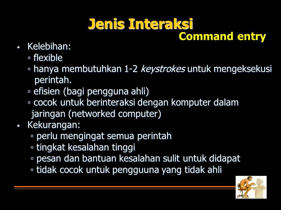 Jenis Interaksi Command entry Kelebihan: ▫ flexible