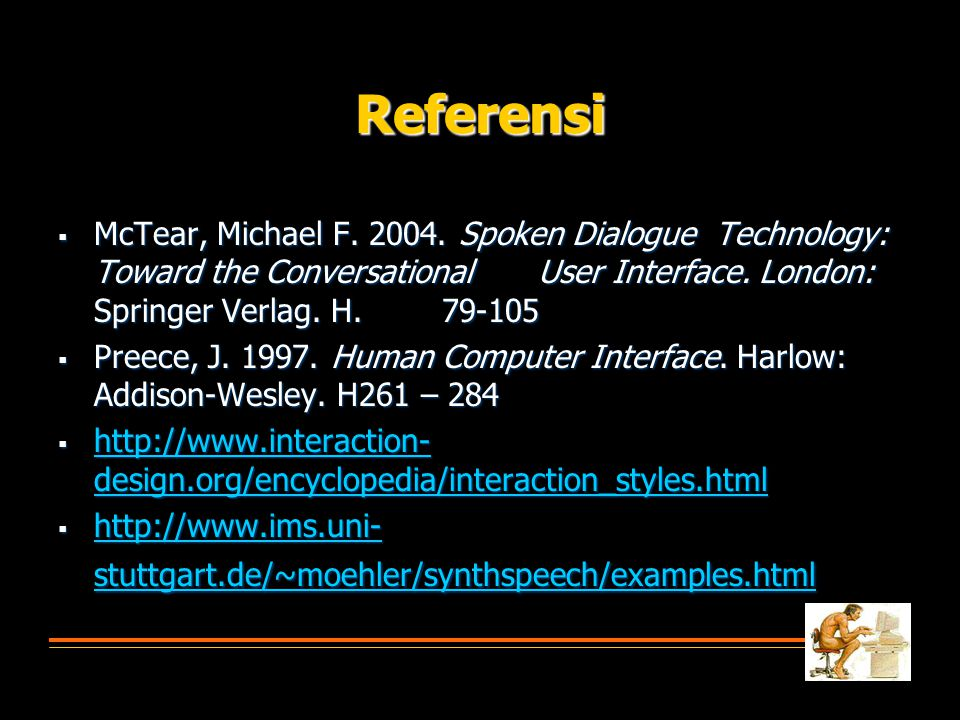 Referensi McTear, Michael F. 2004. Spoken Dialogue Technology: Toward the Conversational User Interface. London: Springer Verlag. H. 79-105.