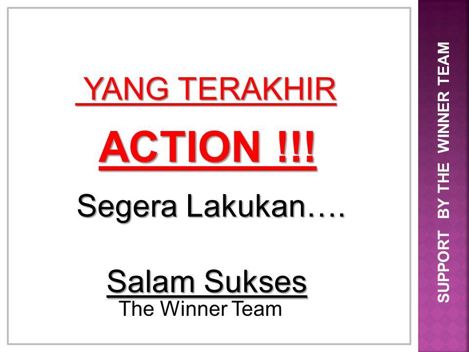 ACTION !!! YANG TERAKHIR Segera Lakukan…. Salam Sukses The Winner Team