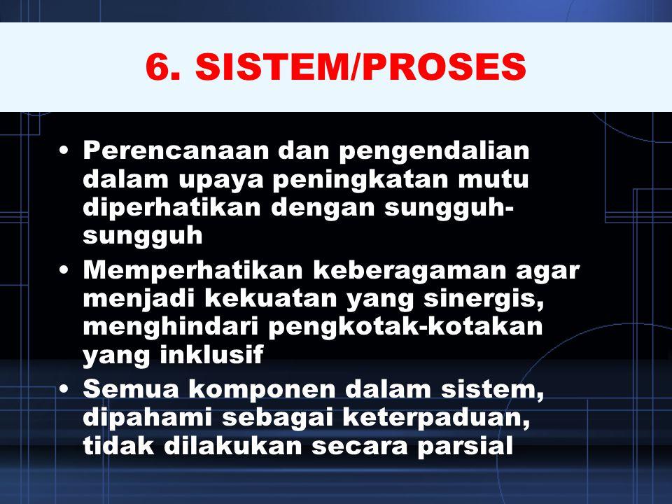 6. SISTEM/PROSES Perencanaan dan pengendalian dalam upaya peningkatan mutu diperhatikan dengan sungguh-sungguh.