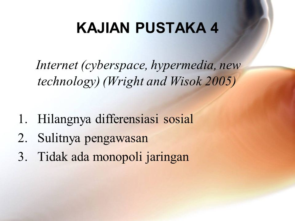 KAJIAN PUSTAKA 4 Internet (cyberspace, hypermedia, new technology) (Wright and Wisok 2005) Hilangnya differensiasi sosial.