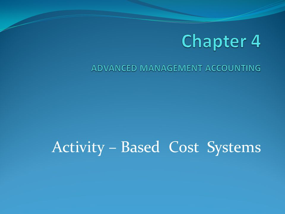 Chapter 4 ADVANCED MANAGEMENT ACCOUNTING