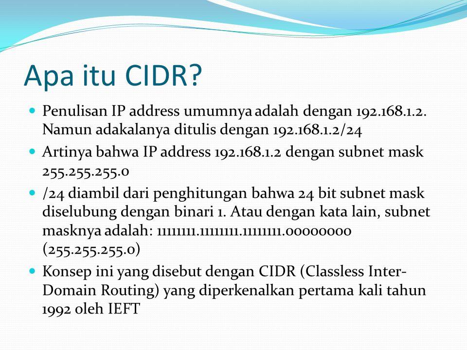 Apa itu CIDR Penulisan IP address umumnya adalah dengan 192.168.1.2. Namun adakalanya ditulis dengan 192.168.1.2/24.