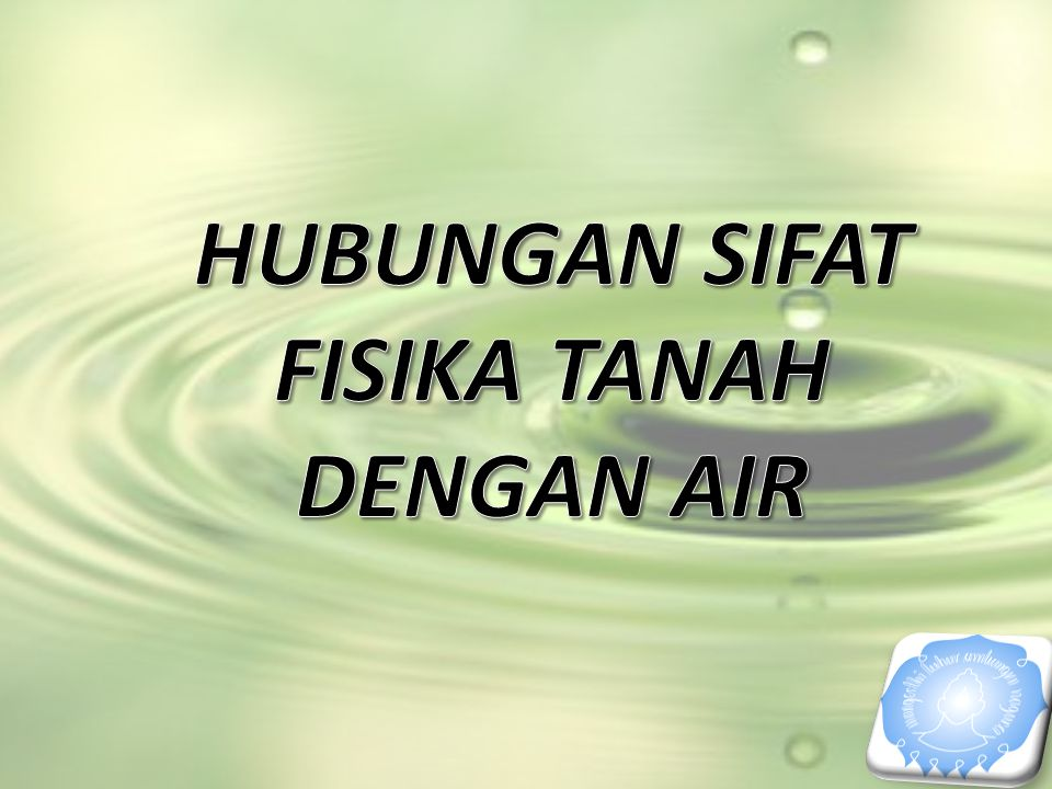 HUBUNGAN SIFAT FISIKA TANAH DENGAN AIR