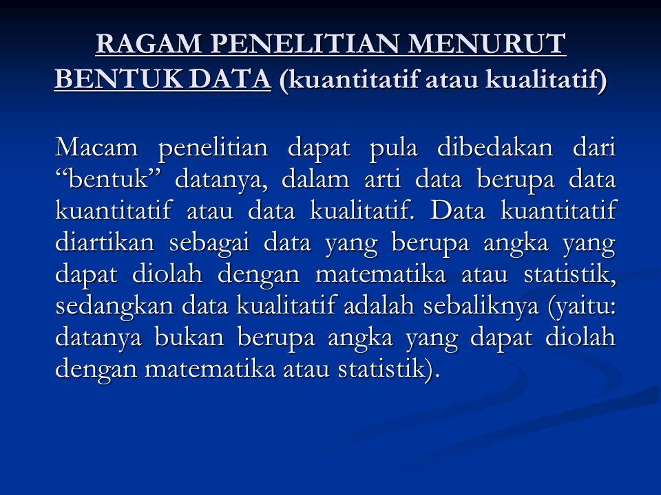 RAGAM PENELITIAN MENURUT BENTUK DATA (kuantitatif atau kualitatif)
