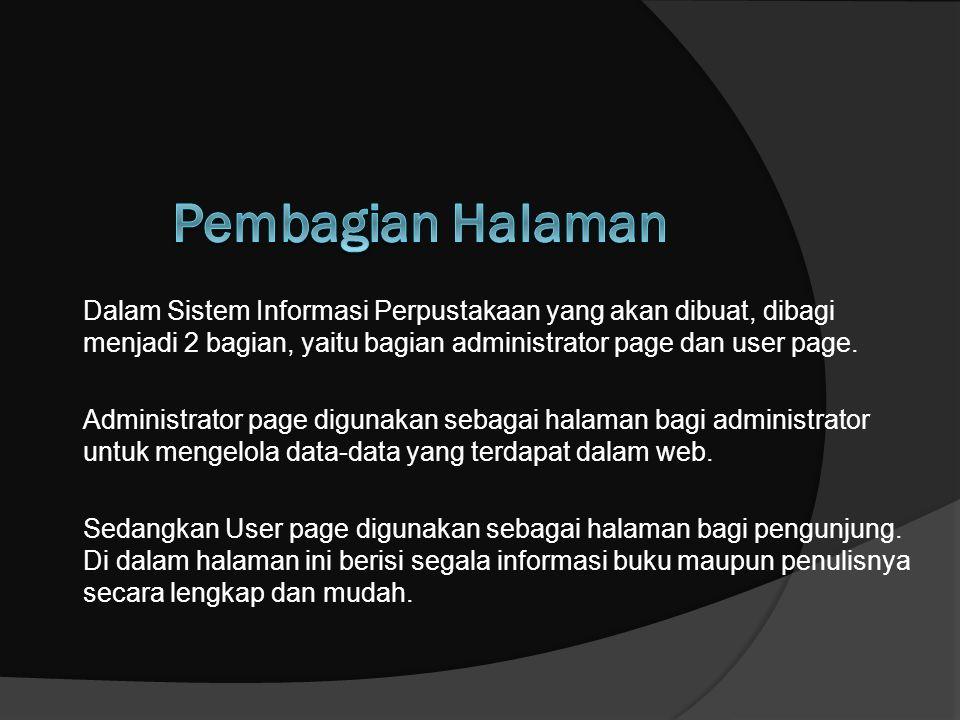 Pembagian Halaman Dalam Sistem Informasi Perpustakaan yang akan dibuat, dibagi menjadi 2 bagian, yaitu bagian administrator page dan user page.