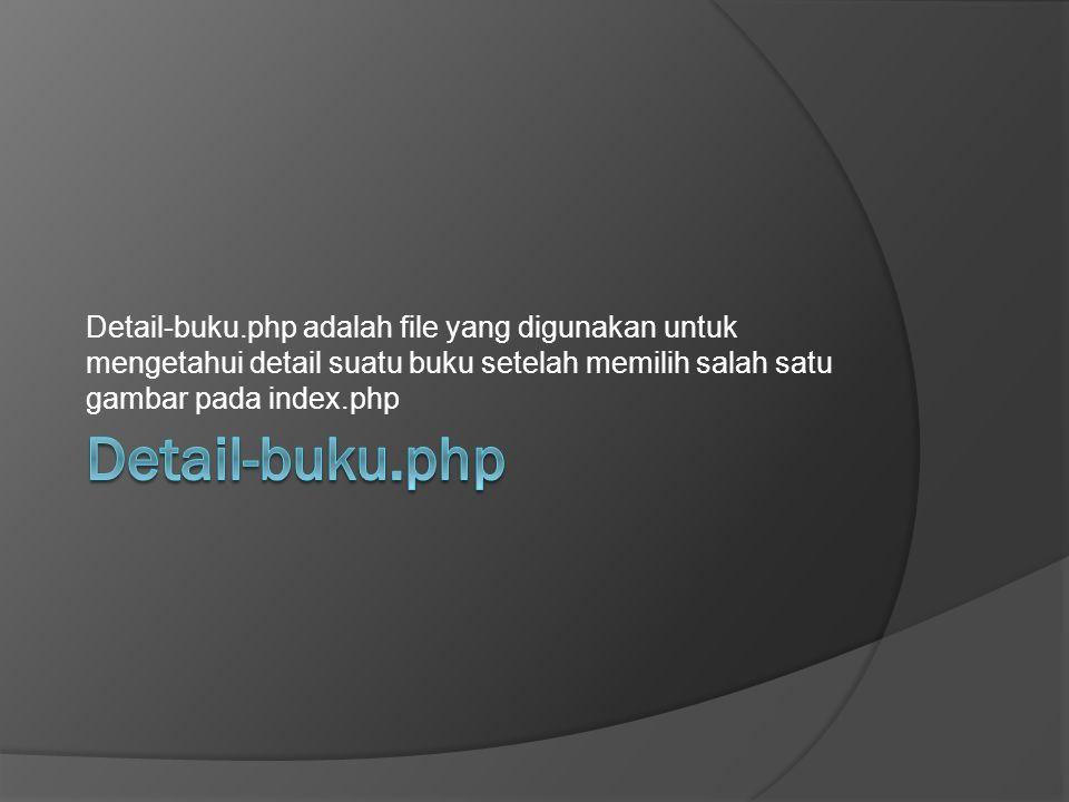 Detail-buku.php adalah file yang digunakan untuk mengetahui detail suatu buku setelah memilih salah satu gambar pada index.php