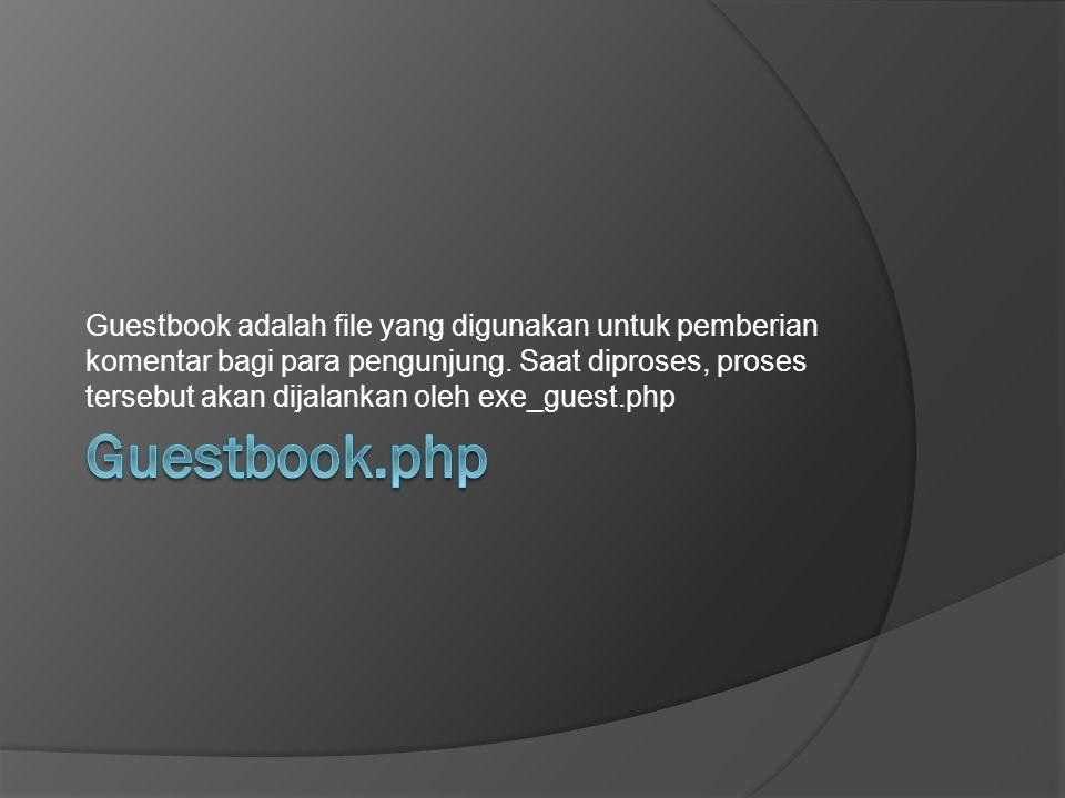 Guestbook adalah file yang digunakan untuk pemberian komentar bagi para pengunjung. Saat diproses, proses tersebut akan dijalankan oleh exe_guest.php
