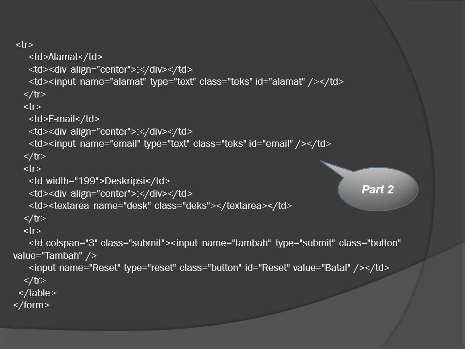 <tr> <td>Alamat</td> <td><div align= center >:</div></td> <td><input name= alamat type= text class= teks id= alamat /></td> </tr> <tr> <td>E-mail</td> <td><div align= center >:</div></td> <td><input name= email type= text class= teks id= email /></td> </tr> <tr> <td width= 199 >Deskripsi</td> <td><div align= center >:</div></td> <td><textarea name= desk class= deks ></textarea></td> </tr> <tr> <td colspan= 3 class= submit ><input name= tambah type= submit class= button value= Tambah /> <input name= Reset type= reset class= button id= Reset value= Batal /></td> </tr> </table> </form>