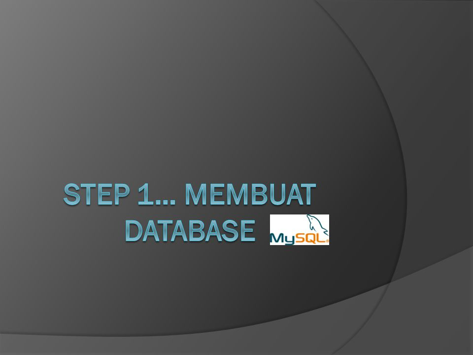Step 1… Membuat Database