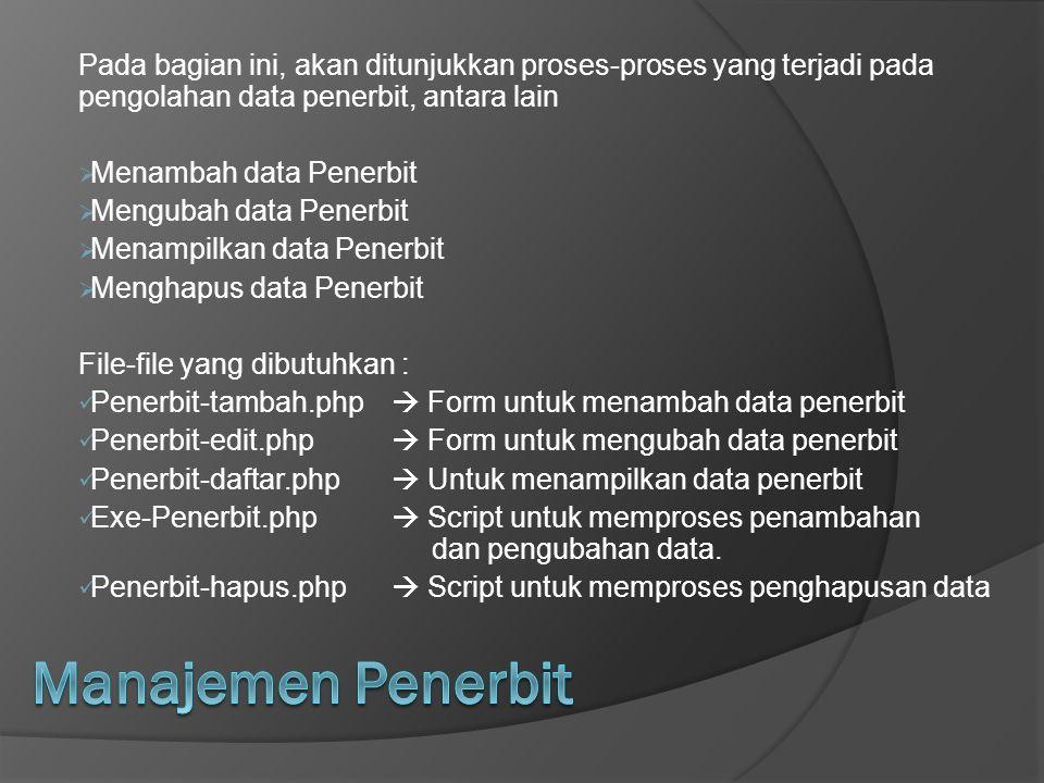 Pada bagian ini, akan ditunjukkan proses-proses yang terjadi pada pengolahan data penerbit, antara lain