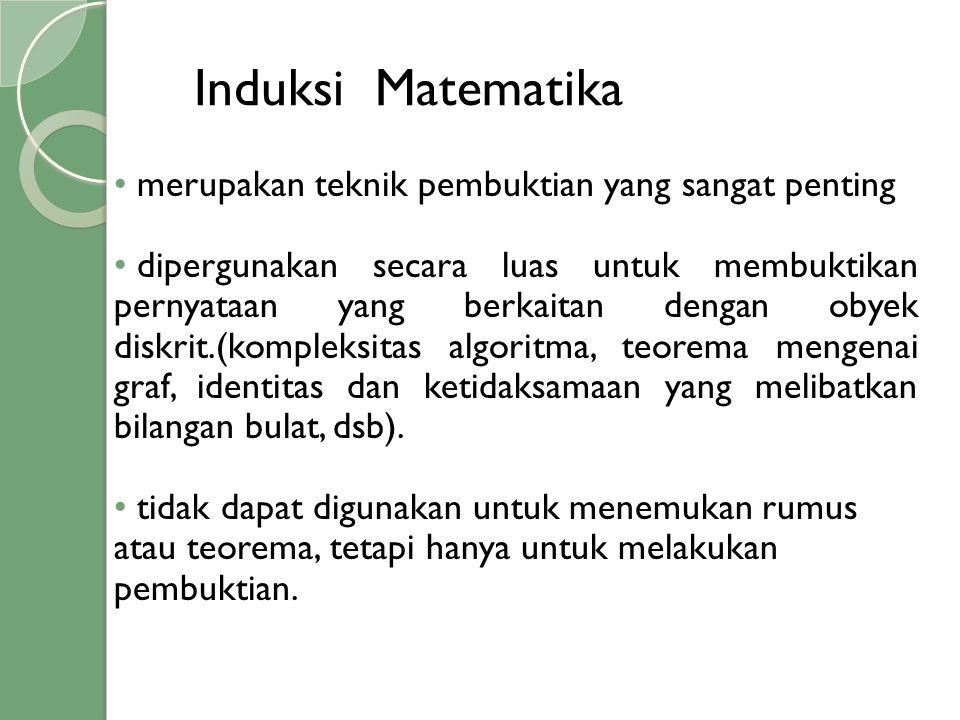 Induksi Matematika merupakan teknik pembuktian yang sangat penting