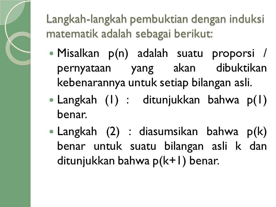 Langkah-langkah pembuktian dengan induksi matematik adalah sebagai berikut: