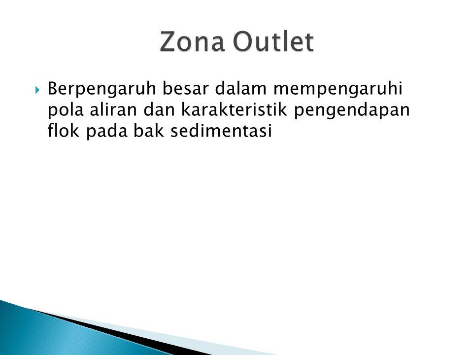 Zona Outlet Berpengaruh besar dalam mempengaruhi pola aliran dan karakteristik pengendapan flok pada bak sedimentasi.