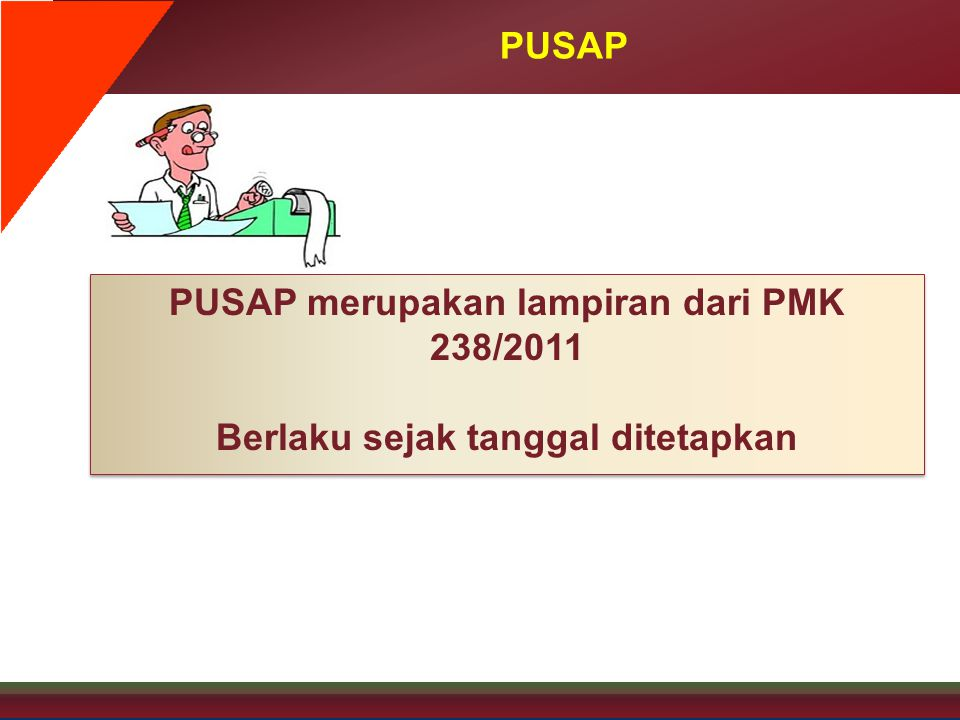 PUSAP merupakan lampiran dari PMK 238/2011