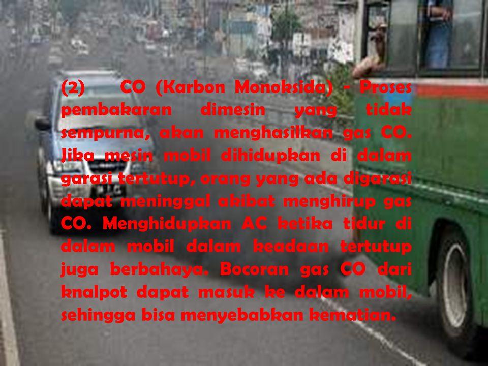 (2) CO (Karbon Monoksida) - Proses pembakaran dimesin yang tidak sempurna, akan menghasilkan gas CO.