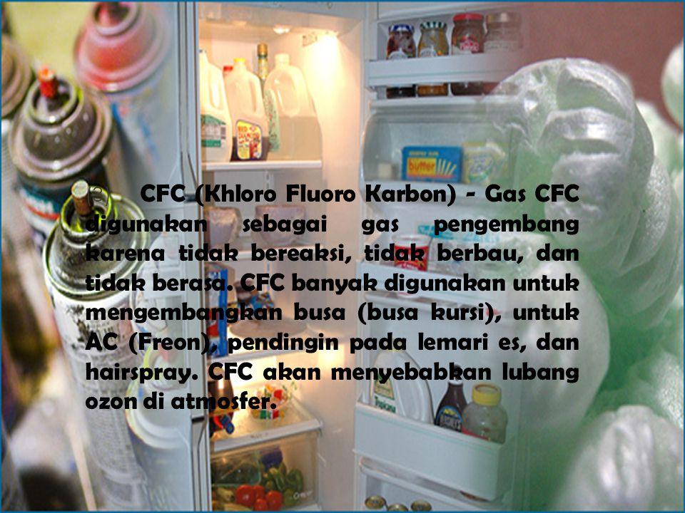 (3) CFC (Khloro Fluoro Karbon) - Gas CFC digunakan sebagai gas pengembang karena tidak bereaksi, tidak berbau, dan tidak berasa.