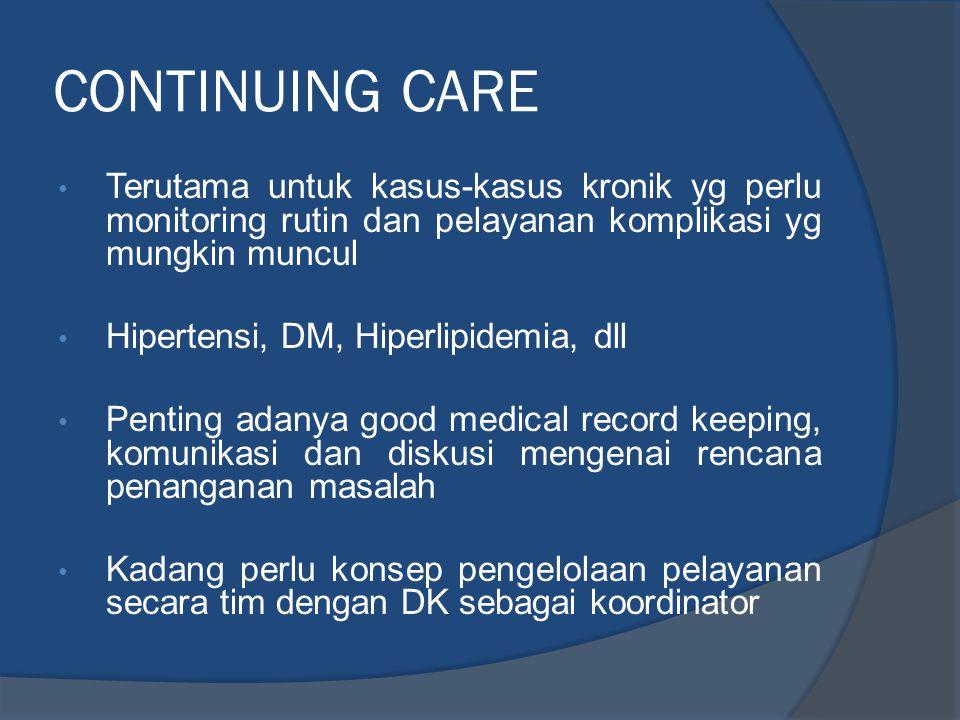 CONTINUING CARE Terutama untuk kasus-kasus kronik yg perlu monitoring rutin dan pelayanan komplikasi yg mungkin muncul.