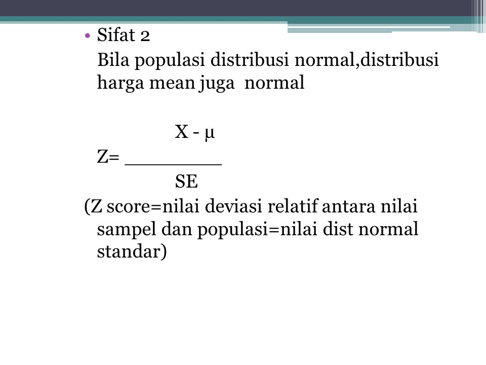 Sifat 2 Bila populasi distribusi normal,distribusi harga mean juga normal. X - µ. Z= ________. SE.