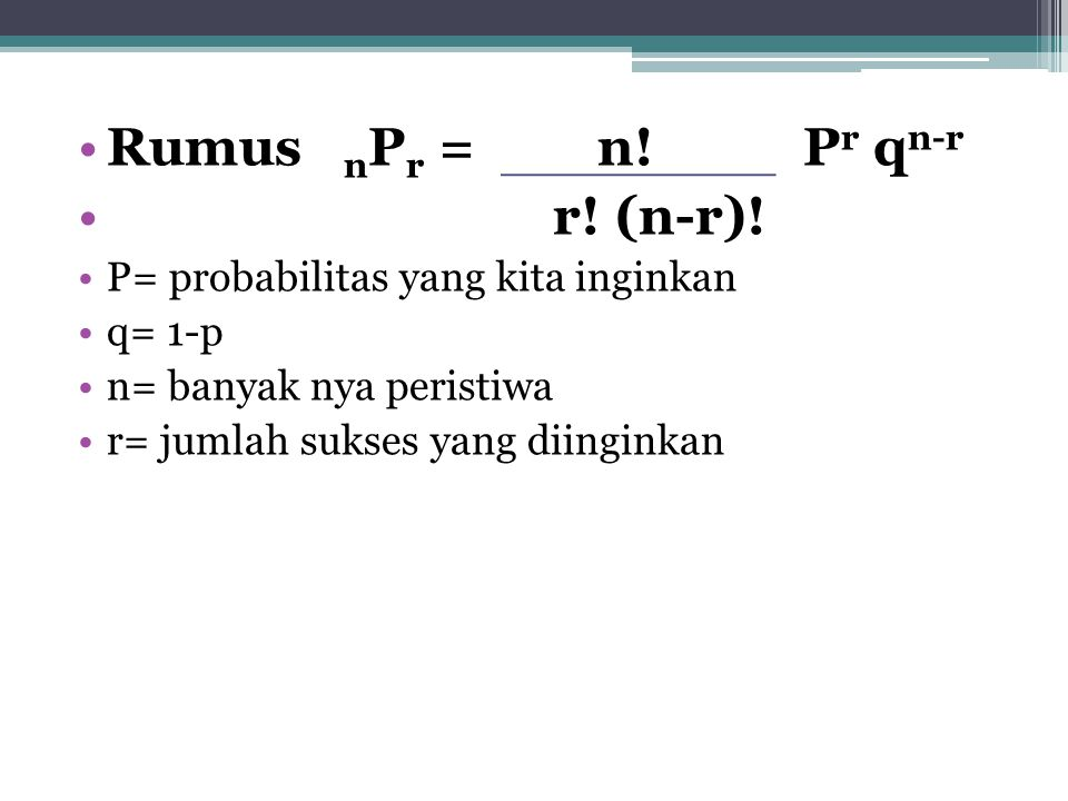 Rumus nPr = n! Pr qn-r r! (n-r)! P= probabilitas yang kita inginkan