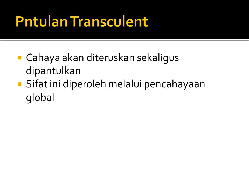 Pntulan Transculent Cahaya akan diteruskan sekaligus dipantulkan