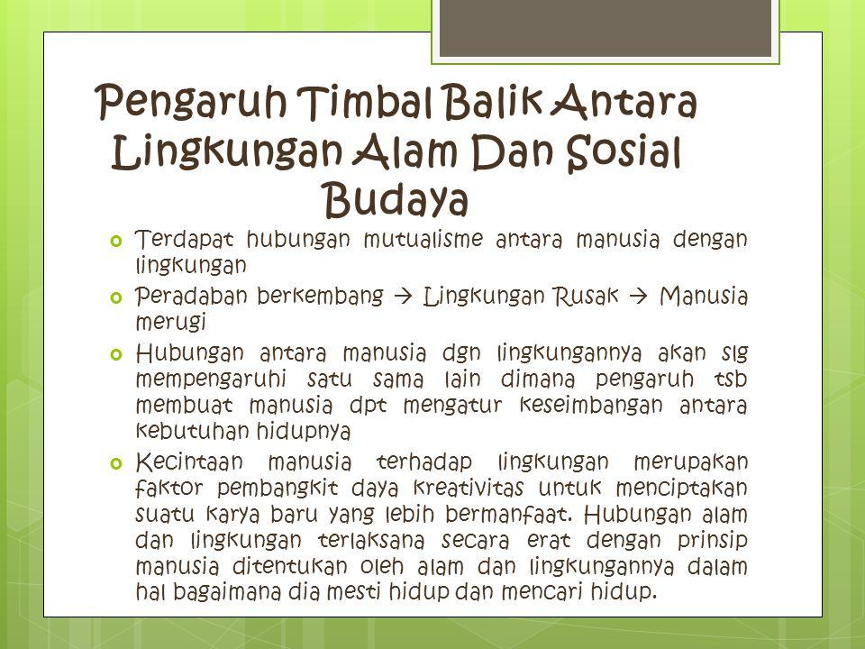 Pengaruh Timbal Balik Antara Lingkungan Alam Dan Sosial Budaya