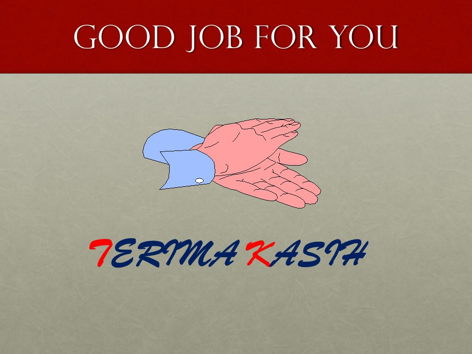 GOoD JOB FOR YOU TERIMA KASIH