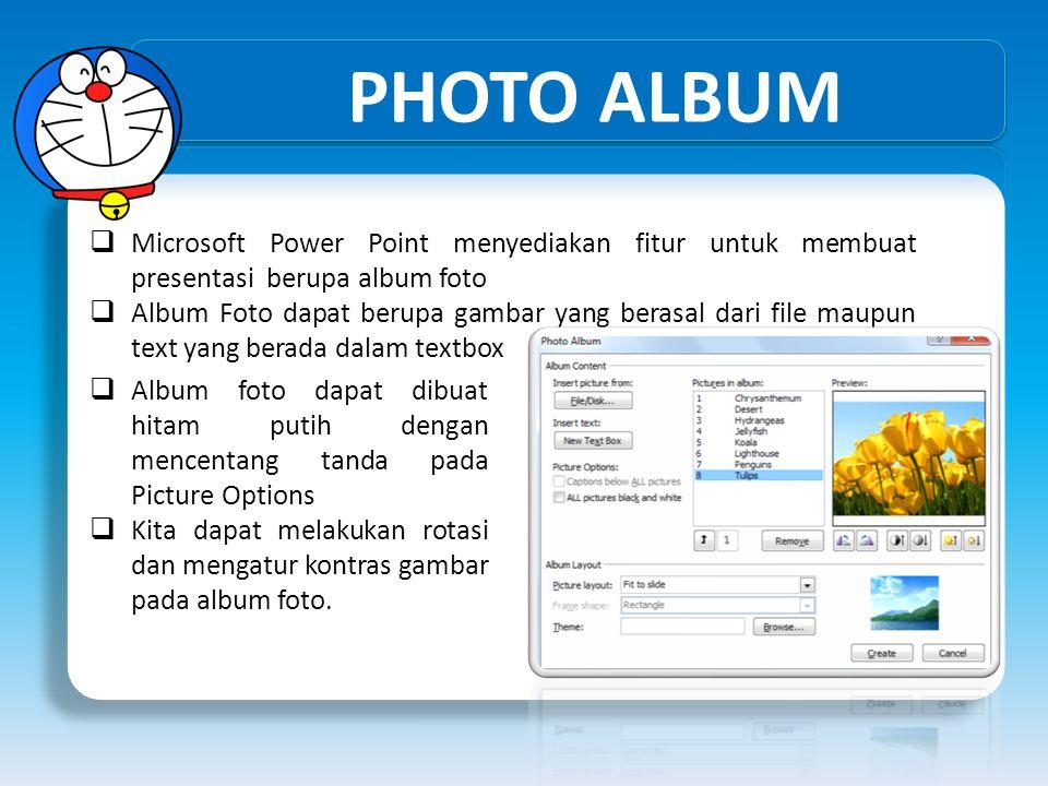 PHOTO ALBUM Microsoft Power Point menyediakan fitur untuk membuat presentasi berupa album foto.