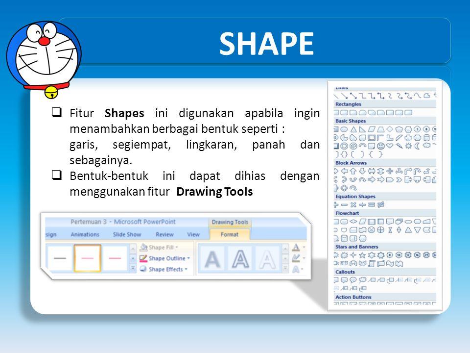 SHAPE Fitur Shapes ini digunakan apabila ingin menambahkan berbagai bentuk seperti : garis, segiempat, lingkaran, panah dan sebagainya.