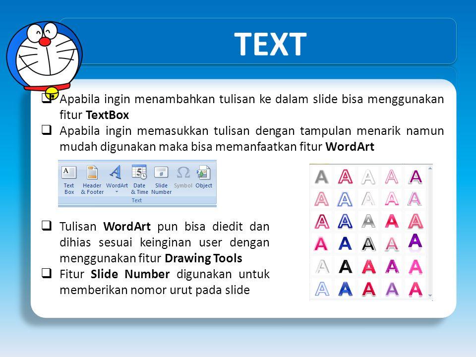 TEXT Apabila ingin menambahkan tulisan ke dalam slide bisa menggunakan fitur TextBox.