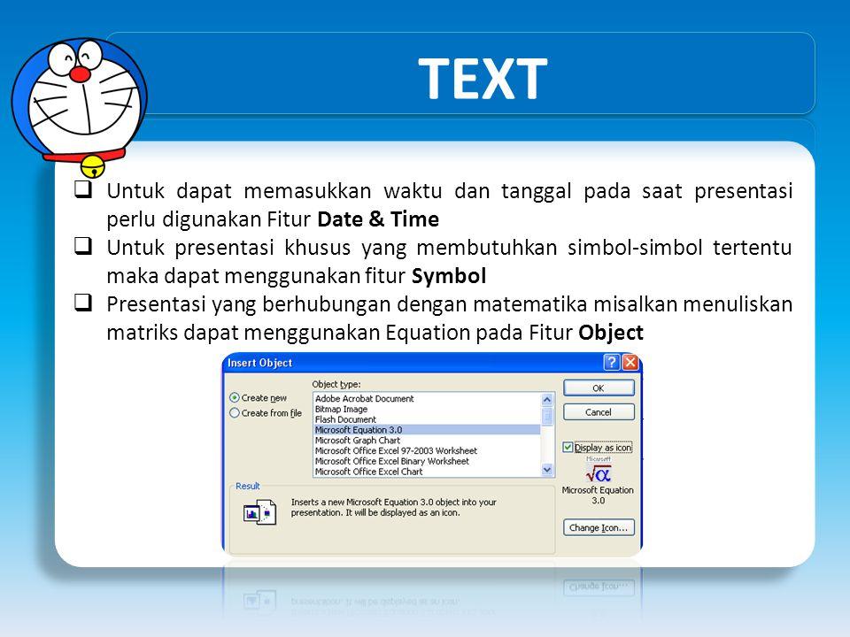 TEXT Untuk dapat memasukkan waktu dan tanggal pada saat presentasi perlu digunakan Fitur Date & Time.
