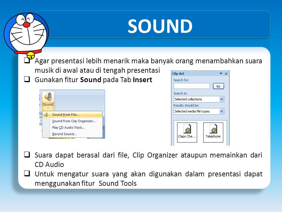SOUND Agar presentasi lebih menarik maka banyak orang menambahkan suara musik di awal atau di tengah presentasi.