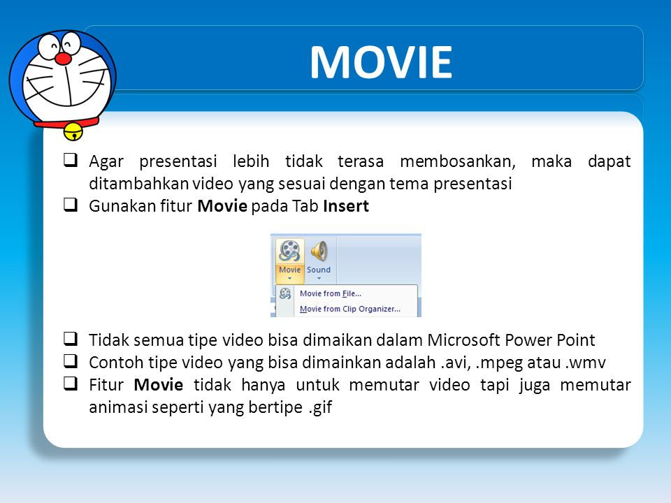 MOVIE Agar presentasi lebih tidak terasa membosankan, maka dapat ditambahkan video yang sesuai dengan tema presentasi.