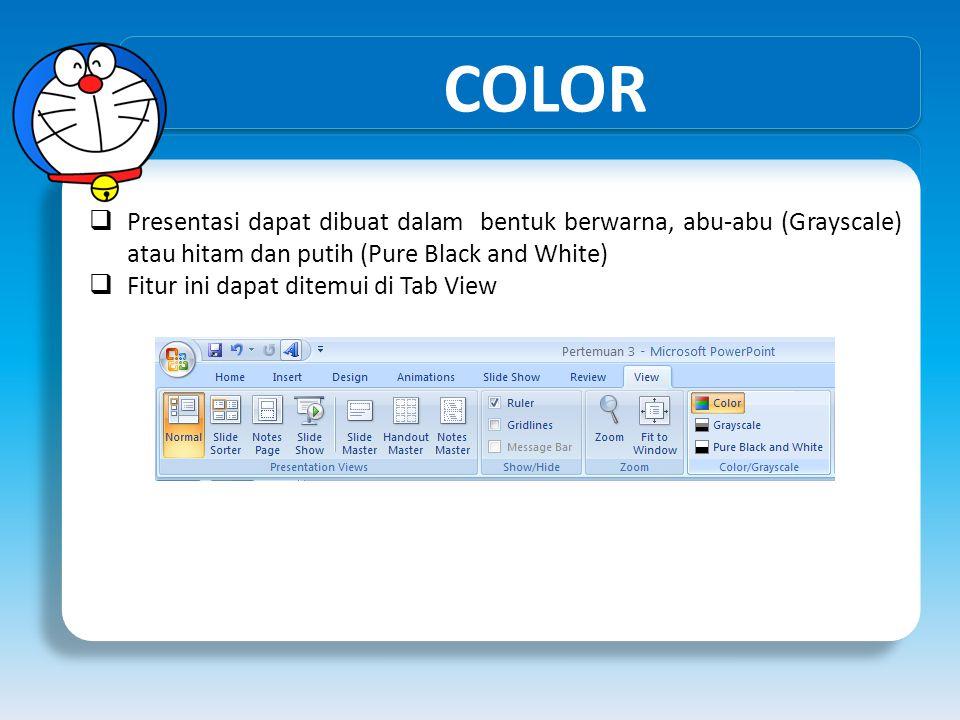 COLOR Presentasi dapat dibuat dalam bentuk berwarna, abu-abu (Grayscale) atau hitam dan putih (Pure Black and White)
