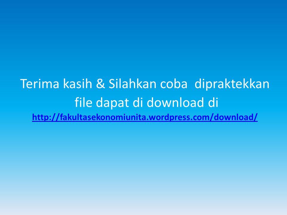 Terima kasih & Silahkan coba dipraktekkan file dapat di download di http://fakultasekonomiunita.wordpress.com/download/