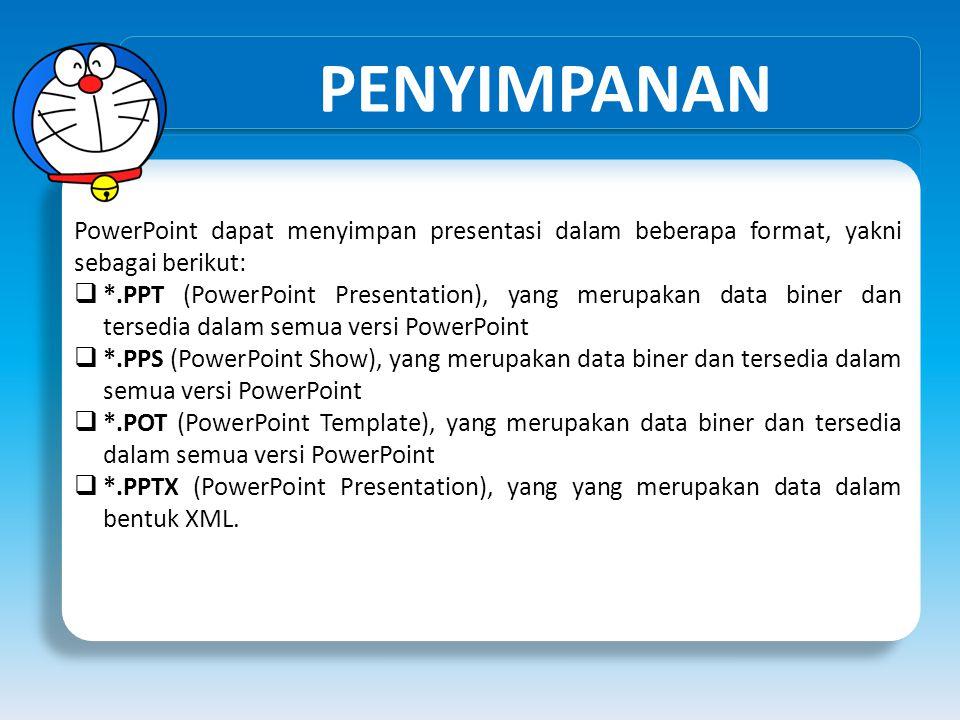 PENYIMPANAN PowerPoint dapat menyimpan presentasi dalam beberapa format, yakni sebagai berikut: