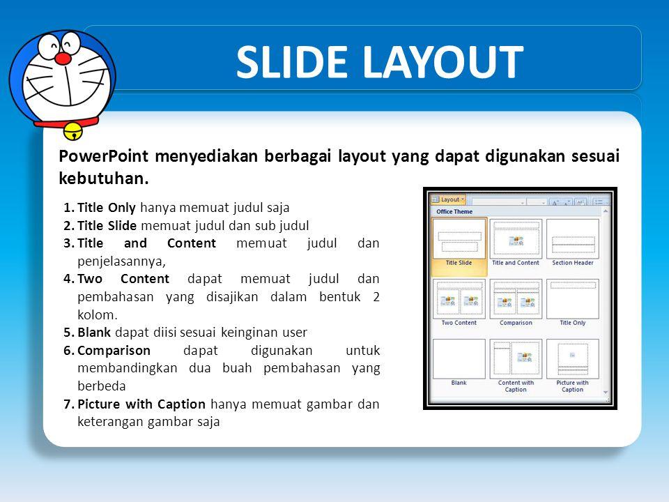SLIDE LAYOUT PowerPoint menyediakan berbagai layout yang dapat digunakan sesuai kebutuhan. Title Only hanya memuat judul saja.