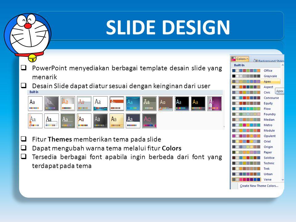 SLIDE DESIGN PowerPoint menyediakan berbagai template desain slide yang menarik. Desain Slide dapat diatur sesuai dengan keinginan dari user.