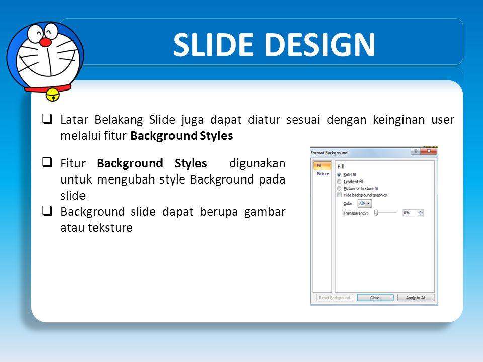 SLIDE DESIGN Latar Belakang Slide juga dapat diatur sesuai dengan keinginan user melalui fitur Background Styles.