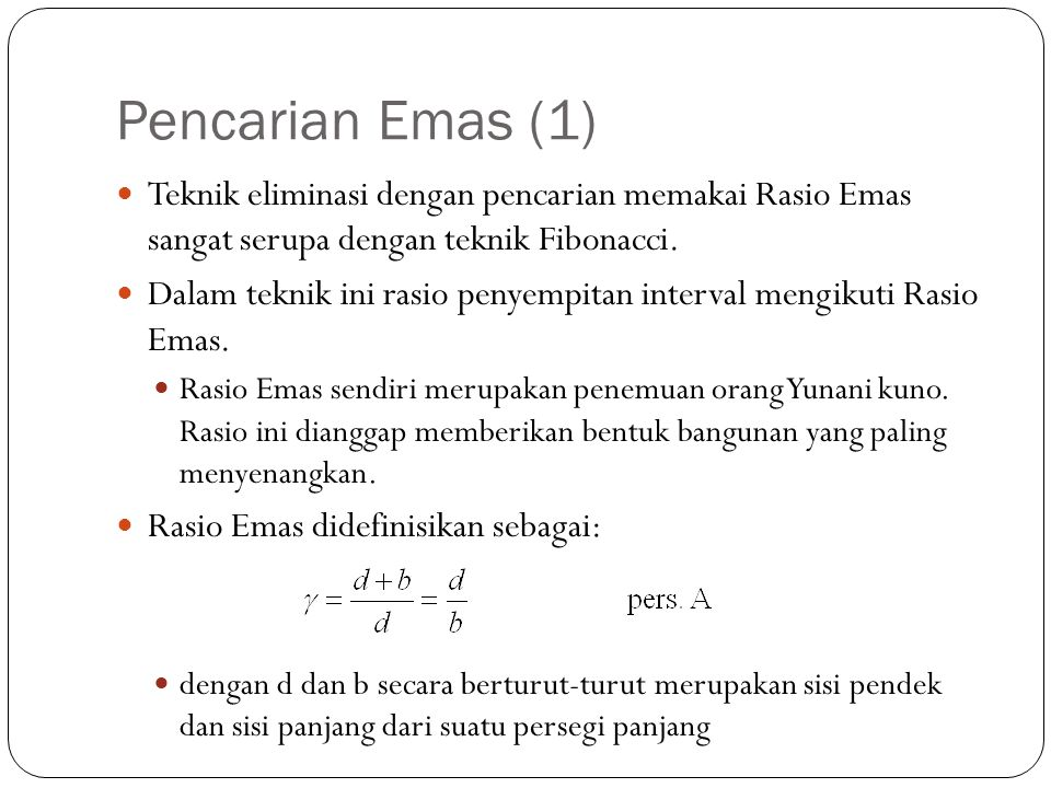 Pencarian Emas (1) Teknik eliminasi dengan pencarian memakai Rasio Emas sangat serupa dengan teknik Fibonacci.