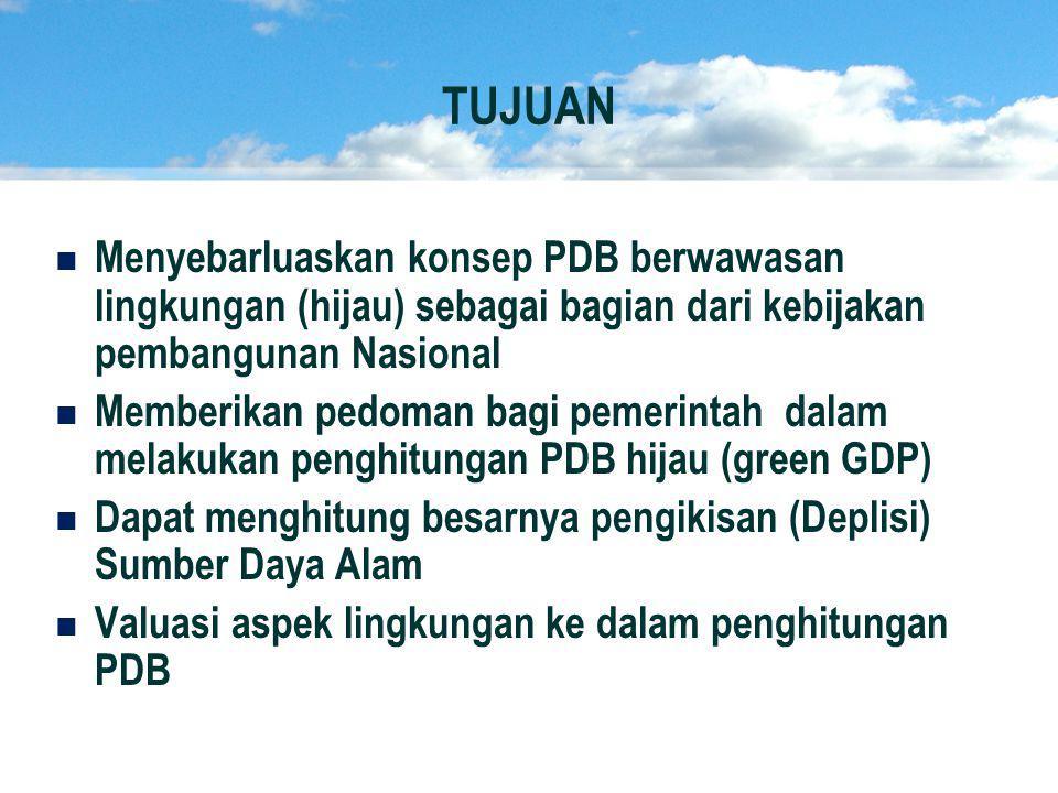 TUJUAN Menyebarluaskan konsep PDB berwawasan lingkungan (hijau) sebagai bagian dari kebijakan pembangunan Nasional.